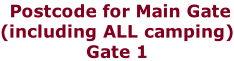 Postcode for Main Gate (including ALL camping) Gate 1