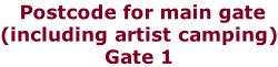Postcode for main gate (including artist camping) Gate 1